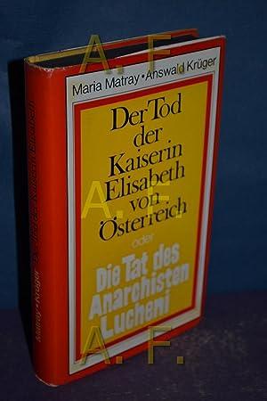 Das Attentat : der Tod der Kaiserin Elisabeth und die Tat des Anarchisten Lucheni. , Answald Kr&...
