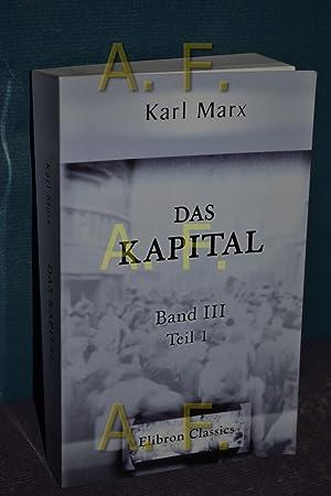 Das Kapital: Kritik der politischen Oekonomie. Band III. Teil 1. Der Gesamtprozess der ...