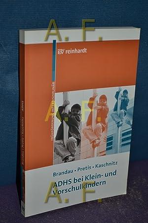 ADHS bei Klein- und Vorschulkindern : mit 13 Tabellen. Manfred Pretis und Wolfgang Kaschnitz: ...