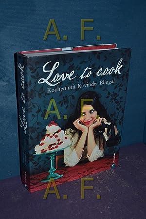 Love to cook : kochen mit Ravinder Bhogal. Fotos von Jason Lowe. [Übers. aus dem Engl.: Helmut...