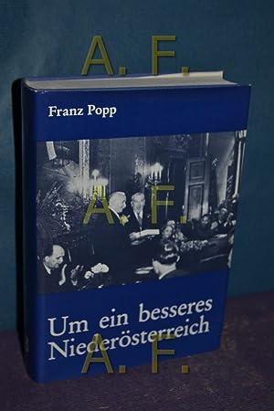 Um ein besseres Niederösterreich. - 40 Jahre Politik im Kernland.: Popp, Franz: