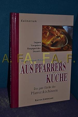 Aus Pfarrers Küche. Die gute Küche der Pfarrersköchinnen. Mit kulinarischen ...