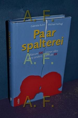 Paarspalterei : warum sie immer alles ganz anders sieht als er. , Michael Hufnagl: Kuhn, Gabriele ...