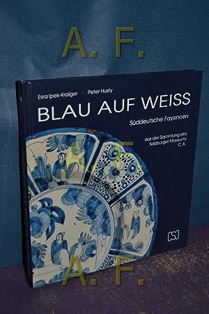 Blau auf Weiss : süddeutsche Fayencen aus der Sammlung des Salzburger Museums C. A. , Peter ...