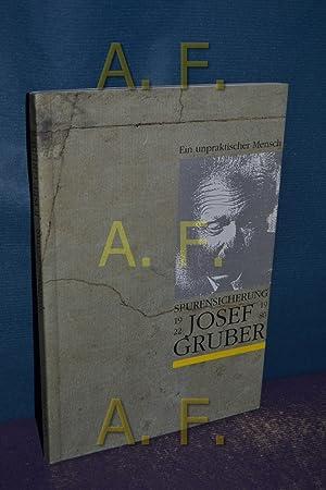 Ein unpraktischer Mensch : Dr. Josef Gruber 1922 - 1980 , Spurensicherung. Hrsg.: Andreas Gruber: ...