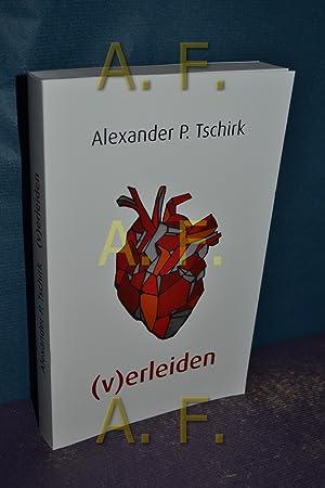 v)erleiden. Alexander P. Tschirk: Tschirk, Alexander P. (Verfasser):