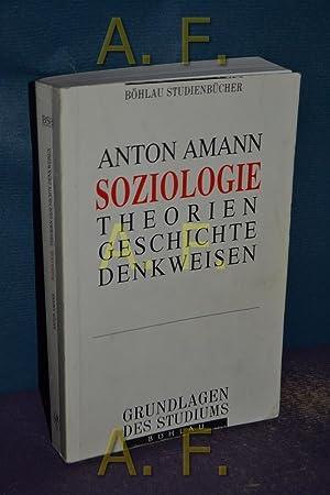 Soziologie : ein Leitfaden zu Theorien, Geschichte: Amann, Anton: