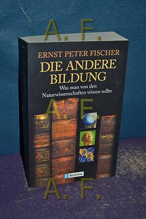 Die andere Bildung : was man von: Fischer, Ernst Peter: