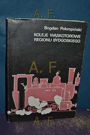 Koleje Waskotorowe Regionu Bydgoskiego.: Pokropinski, Bogdan: