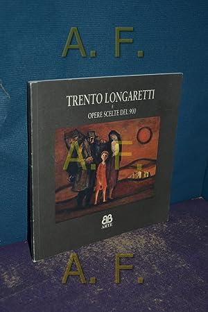 Trento Longaretti e Opere Scelte del 900: Longaretti, Trento [Künstler]: