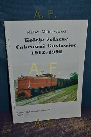 Koleje zelazne Cukrowni Gostawice 1912-1992.: Matuszewski, Maciej: