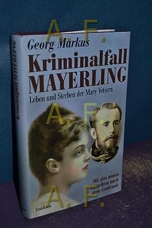 Kriminalfall Mayerling : Leben und Sterben der: Markus, Georg (Verfasser):