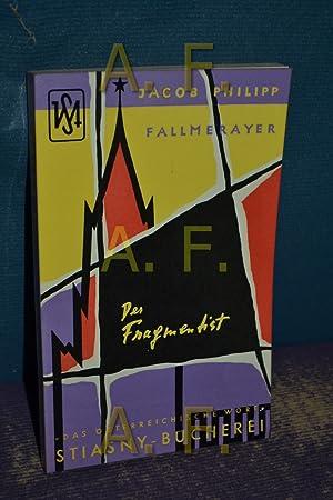 Der Fragmentist (Stiasny-Bücherei 29) Eingeleitet und ausgewählt: Fallmerayer, Jakob Philipp