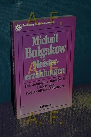 Meistererzählungen: Das Verhängnis, Haus Nr13, Teufelsspuk, Tschitschikows: Bulgakov, Michail: