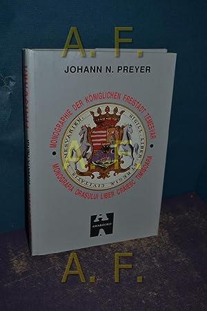 Monographie der königlichen Freistadt Temesvar. Monografia orasului: Preyer, Johann N.: