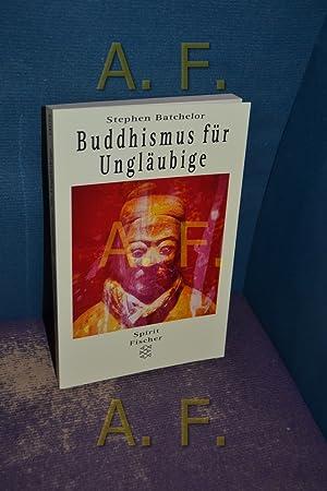 Buddhismus für Ungläubige. Aus dem Amerikan. von: Batchelor, Stephen: