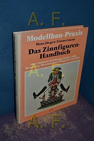Das Zinnfiguren-Handbuch : Idee, Entwurf, Zeichn., Gravur,: Zimmermann, Hans-Jürgen: