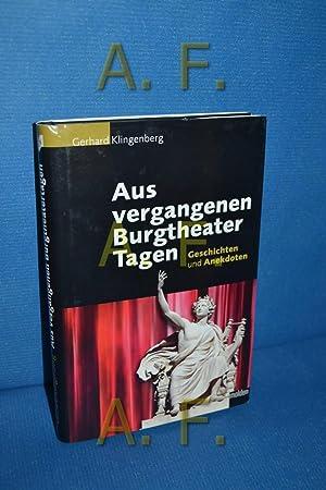 Aus vergangenen Burgtheater-Tagen : Geschichten und Anekdoten.: Klingenberg, Gerhard: