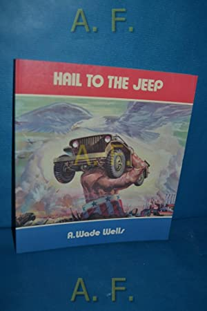 Hail to the Jeep. A factual and: Wells, A. Wade: