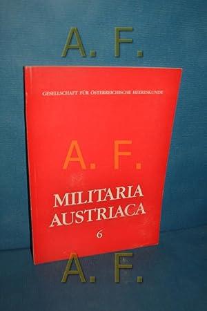 MIlitaria Austriaca 6: Geschichte der k. u.: Gesellschaft für Österreichische