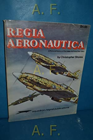 Regia Aeronautica : A Pictorial History of: Shores, Christopher and