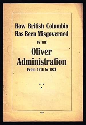 How British Columbia has been misgoverned by the Oliver administration from 1916 to 1921