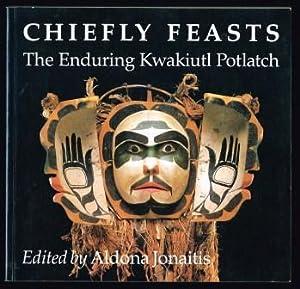 Chiefly Feasts: The Enduring Kwakiutl Potlatch: JONAITIS, Aldona -