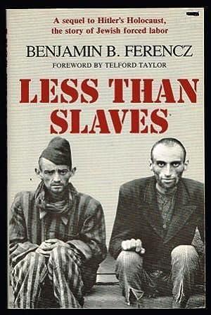 Less than Slaves : Jewish Forced Labor: FERENCZ, Benjamin B.