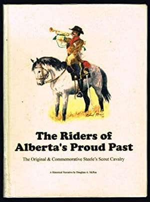 The Riders of Alberta's Proud Past: The Original and Commemorative Steele's Scout Cavalry : a His...