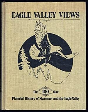 Eagle Valley Views : The One Hundred Year Pictorial History of Sicamous and the Eagle Valley