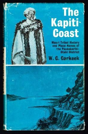 The Kapiti coast; Maori history and place: CARKEEK, W. C.