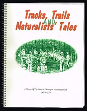 Tracks, trails and naturalists' tales : a history of the Central Okanagan Naturalists Club 1962 t...