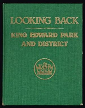 Looking back : King Edward Park and District: CHALMERS, John W. - Editor