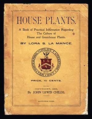 House plants : a book of practical information regarding the culture of house and greenhouse Plants