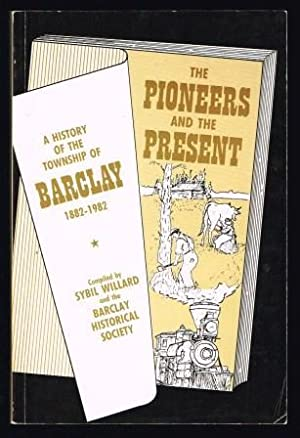 The Pioneers and the present : a history of the township of Barclay, 1882-1982