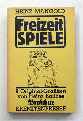 Freizeitspiele. Mit acht Originalgraphiken von Heinz Balthes.: Mangold, Heinz -