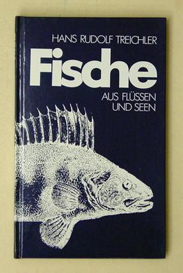 Fische aus Flüssen und Seen.: Treichler, Hans Rudolf