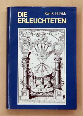 Die Erleuchteten. Gnostisch-theosophische und alchemistisch-rosenkreuzerische Geheimgesellschaften bis: Frick, Karl R.