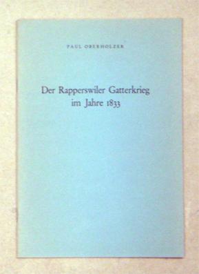 Der Rapperswiler Gatterkrieg im Jahre 1833.: Oberholzer, Paul