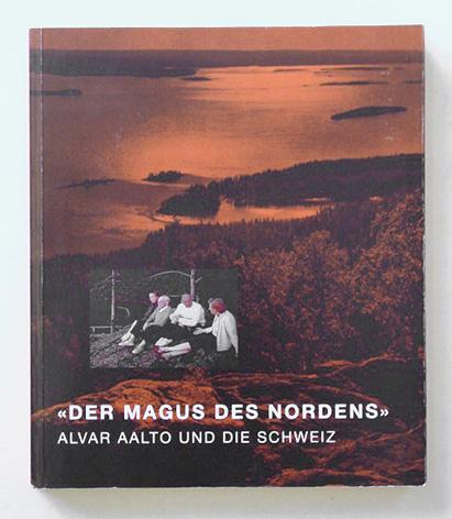 «Der Magus des Nordens». Alvar Aalto und die Schweiz.: Aalto, Alvar - Teppo Jokinen u. ...