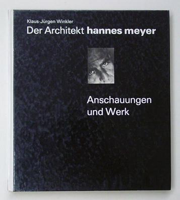 Der Architekt Hannes Meyer. Anschauung und Werk.: Meyer, Hannes - Klaus-Jürgen Winkler