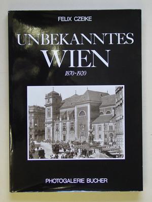 Unbekanntes Wien 1870-1920.: Czeike, Felix