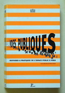 Voies publiques - Histoires et pratiques de l?espace public à Paris.: Texier, Simon (Hg.)