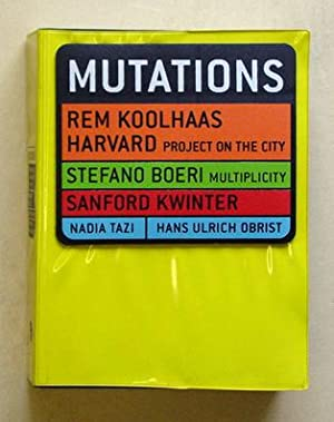 Mutations. Rem Koolhaas. Harvard Project on the City. Stefano Boeri. Multiplicity. Sanford Kwinter....