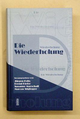 Die Wiederholung. Thomas Koebner zum 60.: Felix, Jürgen, Bernd Kiefer, Susanne Marschall, Marcus ...