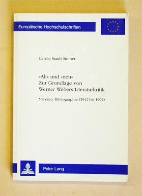Alt» und «neu» - Zur Grundlage von Werner Webers Literaturkritik. Mit einer ...