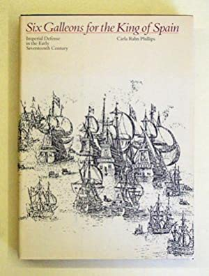 Six Galleons for the King of Spain: Imperial Defense in the Early Seventeenth Century.: Rahn ...