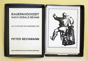 Bauenhochzeit nach Sebald Beham. Als Totentanz neu inszeniert von Peter Beckmann. 35 Grafiken.: ...
