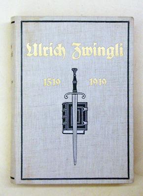 Ulrich Zwingli - Zum Gedächtnis der Zürcher Reformation 1519 - 1919.: Zwingli, Ulrich
