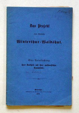 Das Projekt einer Eisenbahn Winterthur-Waldshut. Eine Untersuchung ihrer Vortheile und ihrer ...